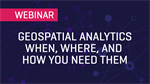 Geospatial Analytics When, Where, and How You Need Them