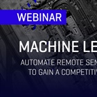Machine Learning: Automate Remote Sensing Analytics to Gain a Competitive Advantage | Webinar