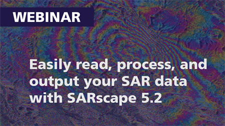 Easily read, process, and output your SAR data with SARscape 5.2 | Webinar