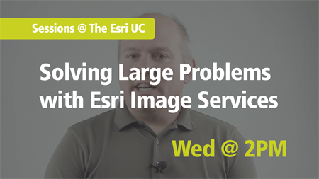 Solving Large Problems with Esri Image Services and Cloud Based Data at the Esri UC