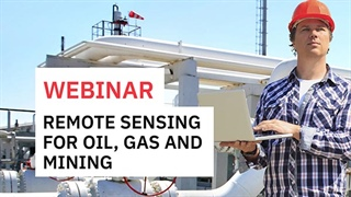 Remote Sensing for Oil, Gas and Mining – Save Resources, Reduce Fieldwork and Solve Challenges Faster to Maximize Profit