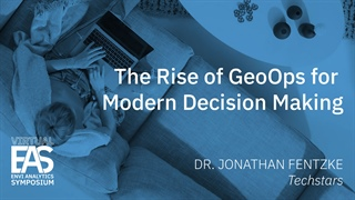 The Rise of GeoOps for Modern Decision Making | Dr. Jonathan Fentzke | EAS 2020