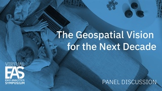 The Geospatial Vision for the Next Decade | EAS 2020 Panel Discussion