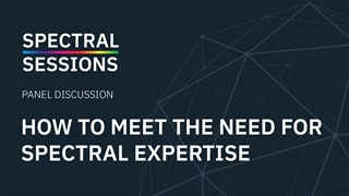 How to Meet the Need for Spectral Expertise | Panel Discussion